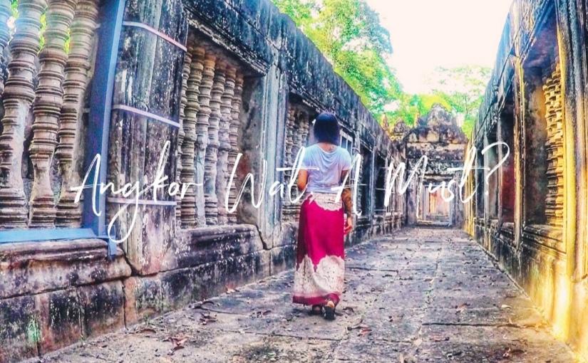 Angkor Wat. AMust?