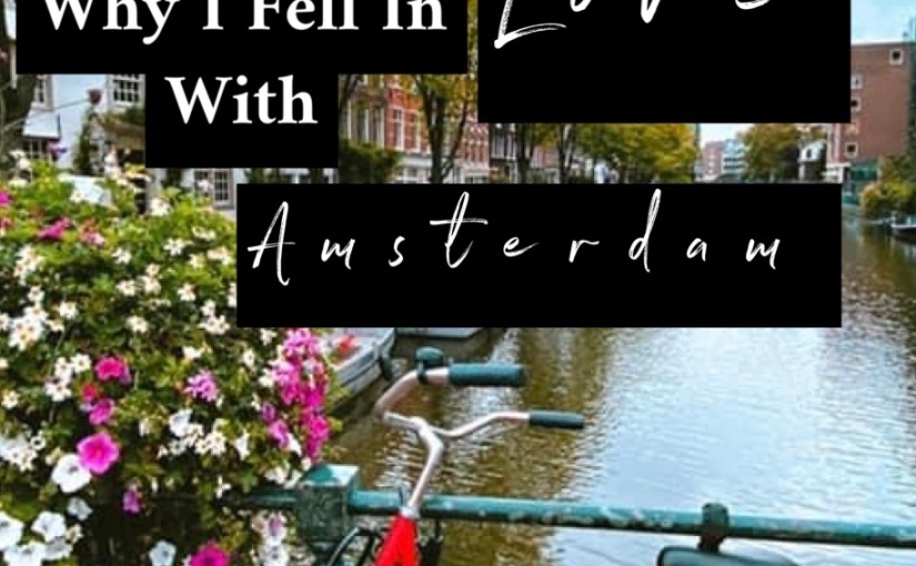 Why I Fell In Love With Amsterdam